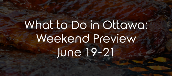 What to Do in Ottawa: Weekend Preview June 19-21