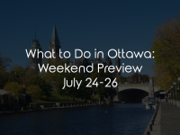 What to Do in Ottawa: Weekend Preview July 24-26