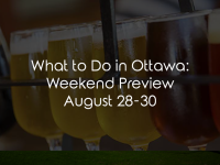 What to Do in Ottawa: Weekend Preview August 28-30
