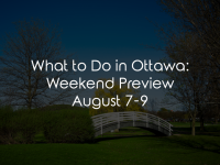 What to Do in Ottawa: Weekend Preview August 7-9