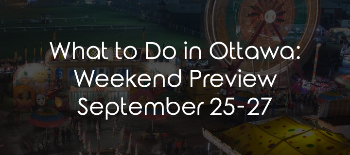 What to Do in Ottawa: Weekend Preview September 25-27