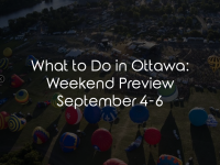 What to Do in Ottawa: Weekend Preview September 4-6