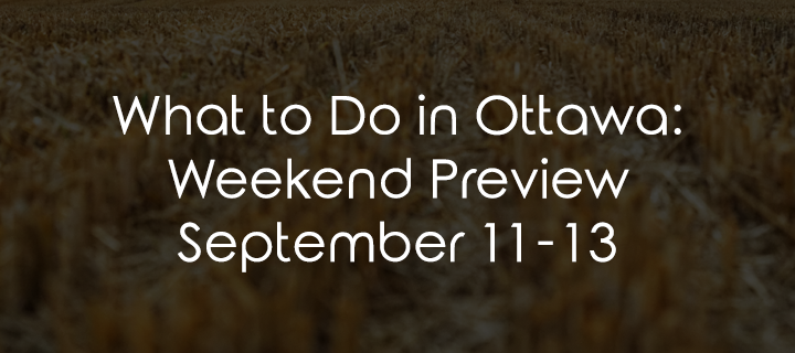 What to Do in Ottawa: Weekend Preview September 11-13
