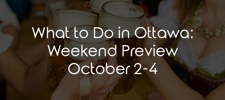 What to Do in Ottawa: Weekend Preview October 2-4