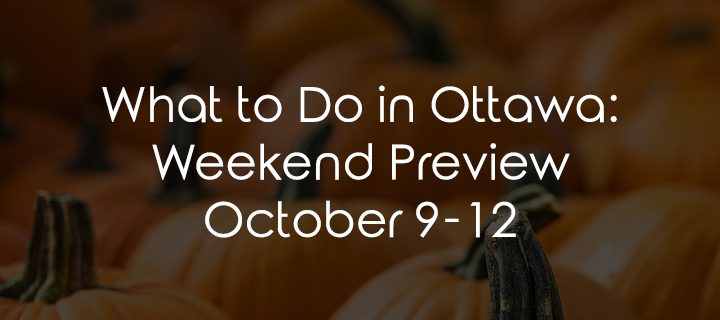 What to Do in Ottawa: Weekend Preview October 9-12
