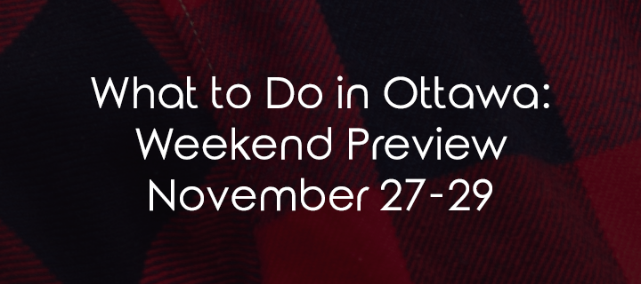 What to Do in Ottawa: Weekend Preview November 27-29