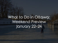 What to Do in Ottawa: Weekend Preview January 22-24