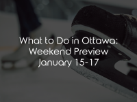 What to Do in Ottawa: Weekend Preview January 15-17