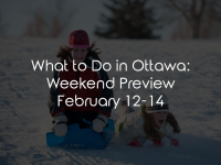 What to Do in Ottawa: Weekend Preview February 12-14