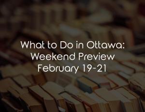 weekend preview ottawa february