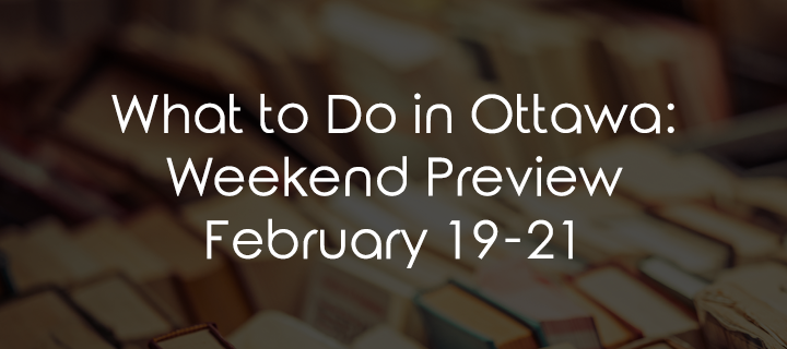 What to Do in Ottawa: Weekend Preview February 19-21
