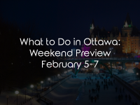 What to Do in Ottawa: Weekend Preview February 5-7