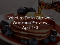 What to Do in Ottawa: Weekend Preview April 1-3