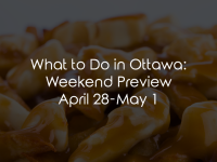 What to Do in Ottawa: Weekend Preview April 29-May 1