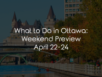 What to Do in Ottawa: Weekend Preview April 22-24