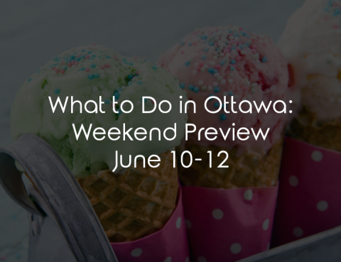 What to Do in Ottawa: Weekend Preview June 10-12