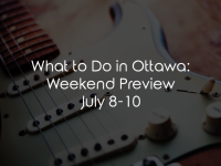 What to Do in Ottawa: Weekend Preview July 8-10