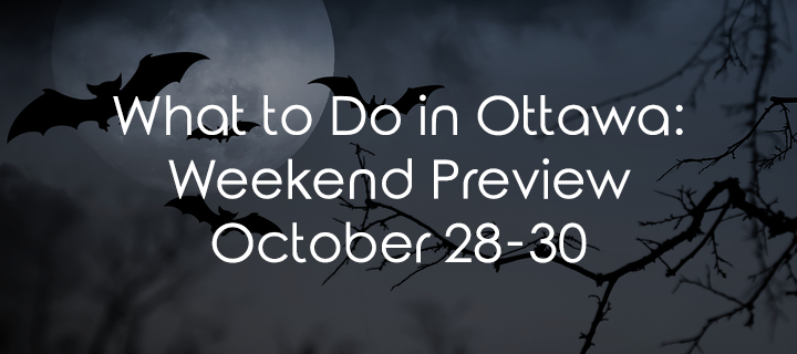 What to Do in Ottawa: Weekend Preview October 28-30