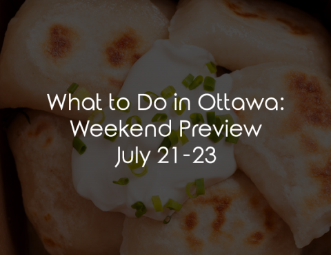 What to Do in Ottawa: Weekend Preview July 21-23