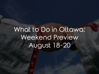 What to Do in Ottawa: Weekend Preview August 18-20