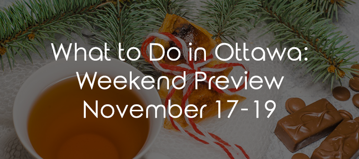 What to Do in Ottawa: Weekend Preview November 17-19