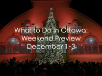What to Do in Ottawa: Weekend Preview December 1-3