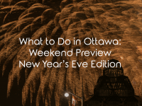 What To Do In Ottawa: Weekend Preview New Year's Eve Edition