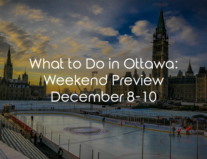 What to Do in Ottawa: Weekend Preview December 8-10