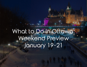 What to do in Ottawa January 19-21
