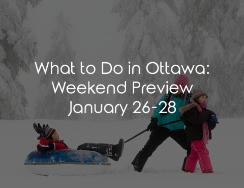 What To Do In Ottawa: Weekend Preview January 26-28