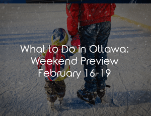 What to do in Ottawa on Family Day Weekend 2018